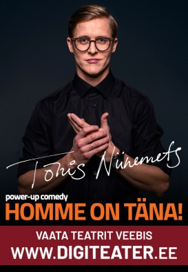 Tõnis Niinemets power- up comedy ''HOMME ON TÄNA!'' DIGITEATRIS